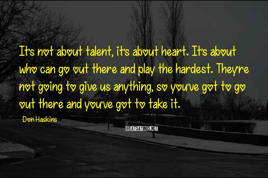 Don Haskins Sayings: It's not about talent, it's about heart. It's about who can go out there and