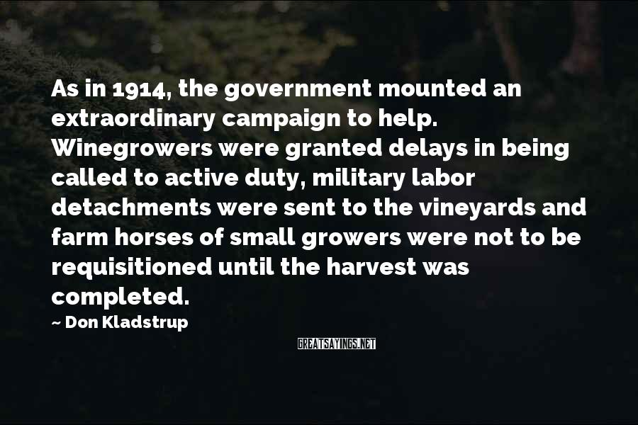 Don Kladstrup Sayings: As in 1914, the government mounted an extraordinary campaign to help. Winegrowers were granted delays