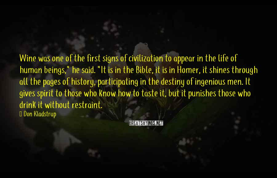 Don Kladstrup Sayings: Wine was one of the first signs of civilization to appear in the life of