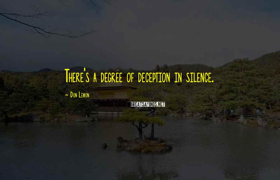 Don Lemon Sayings: There's a degree of deception in silence.