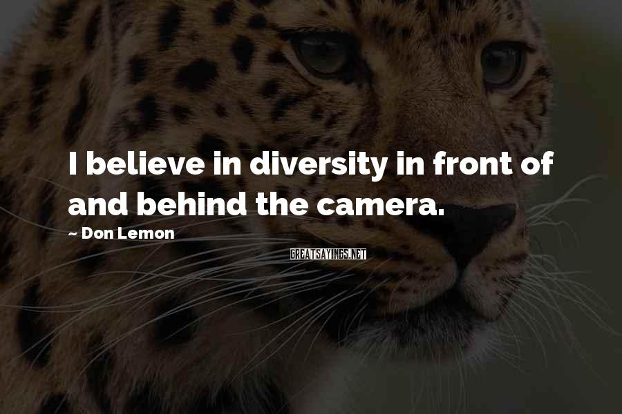 Don Lemon Sayings: I believe in diversity in front of and behind the camera.