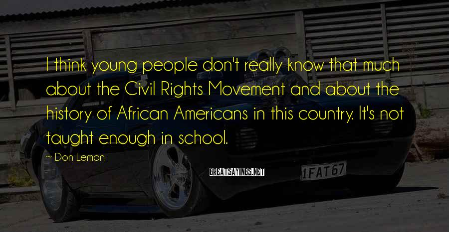 Don Lemon Sayings: I think young people don't really know that much about the Civil Rights Movement and