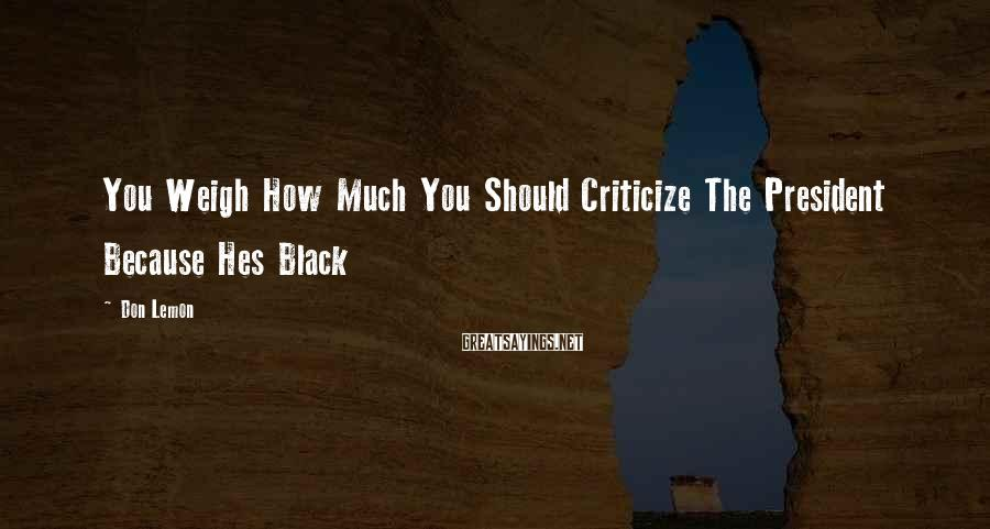 Don Lemon Sayings: You Weigh How Much You Should Criticize The President Because Hes Black