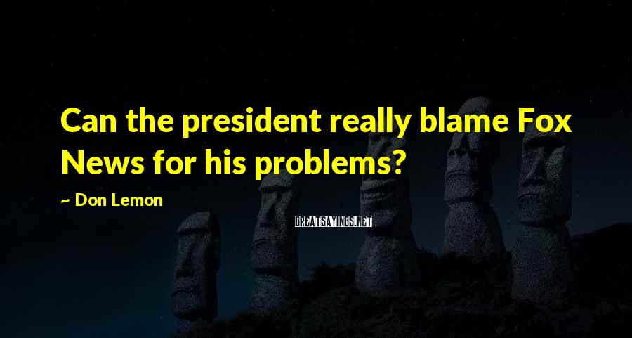 Don Lemon Sayings: Can the president really blame Fox News for his problems?