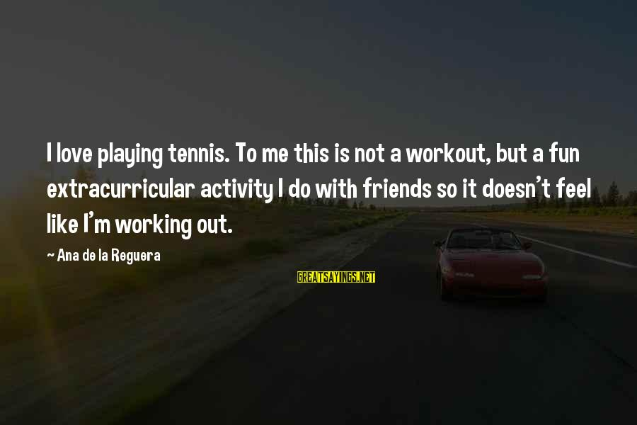 Don Let Anyone Stop You Sayings By Ana De La Reguera: I love playing tennis. To me this is not a workout, but a fun extracurricular