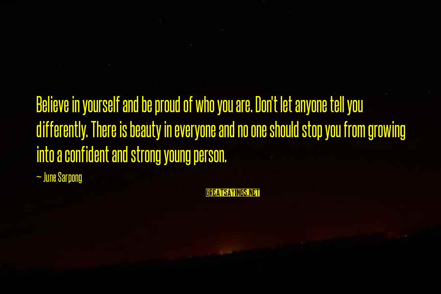 Don Let Anyone Stop You Sayings By June Sarpong: Believe in yourself and be proud of who you are. Don't let anyone tell you