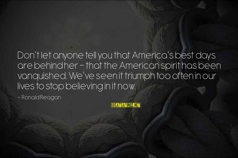 Don Let Anyone Stop You Sayings By Ronald Reagan: Don't let anyone tell you that America's best days are behind her - that the