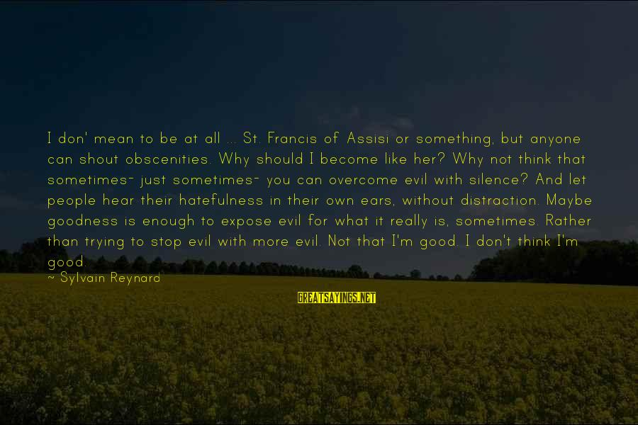 Don Let Anyone Stop You Sayings By Sylvain Reynard: I don' mean to be at all ... St. Francis of Assisi or something, but