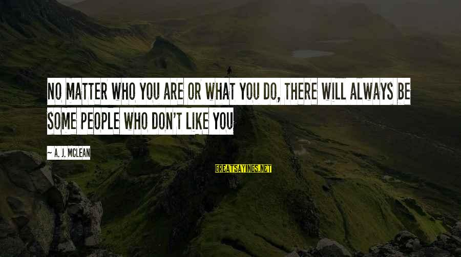 Don Mclean Sayings By A. J. McLean: No matter who you are or what you do, there will always be some people