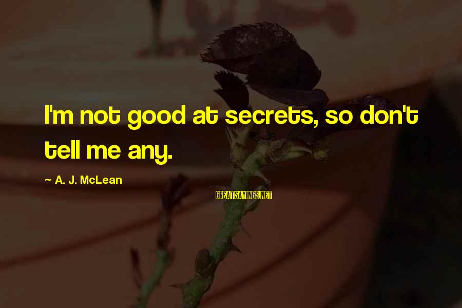 Don Mclean Sayings By A. J. McLean: I'm not good at secrets, so don't tell me any.