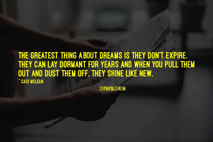 Don Mclean Sayings By Casi McLean: The greatest thing about dreams is they don't expire. They can lay dormant for years
