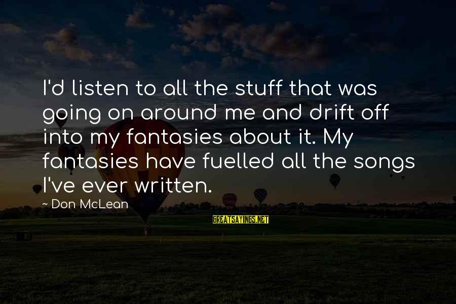 Don Mclean Sayings By Don McLean: I'd listen to all the stuff that was going on around me and drift off