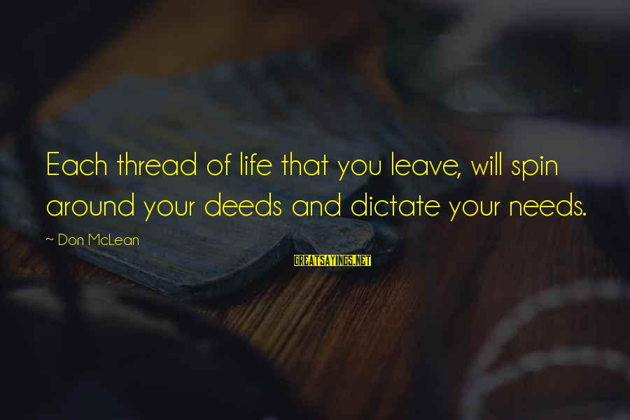 Don Mclean Sayings By Don McLean: Each thread of life that you leave, will spin around your deeds and dictate your