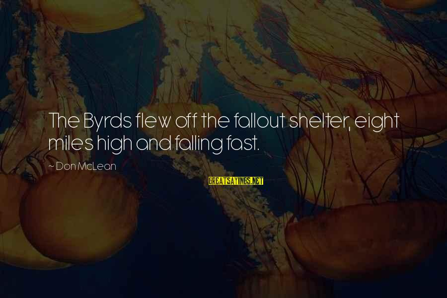 Don Mclean Sayings By Don McLean: The Byrds flew off the fallout shelter, eight miles high and falling fast.