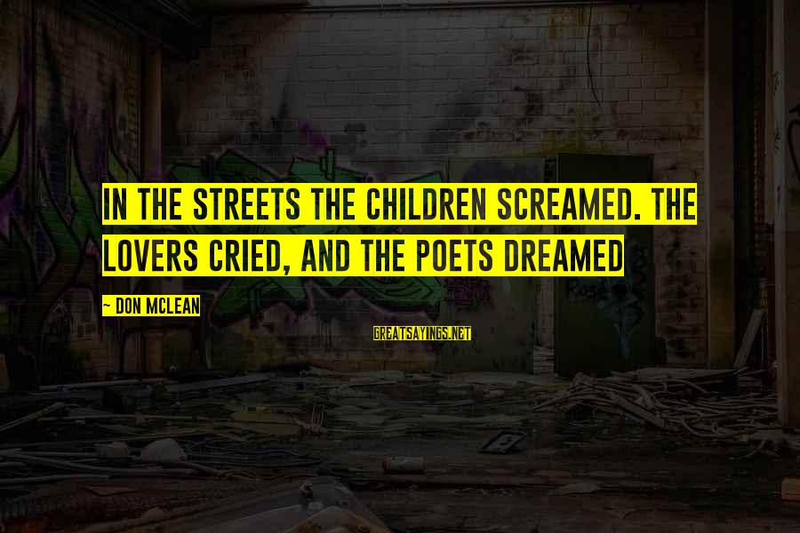 Don Mclean Sayings By Don McLean: In the streets the children screamed. The lovers cried, and the poets dreamed