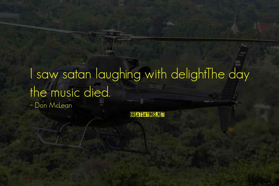 Don Mclean Sayings By Don McLean: I saw satan laughing with delightThe day the music died.