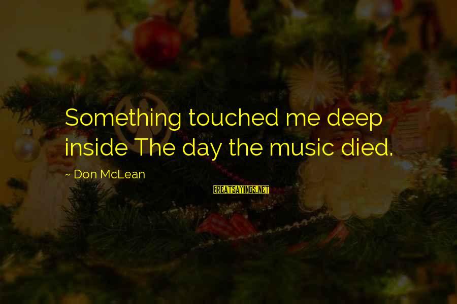 Don Mclean Sayings By Don McLean: Something touched me deep inside The day the music died.