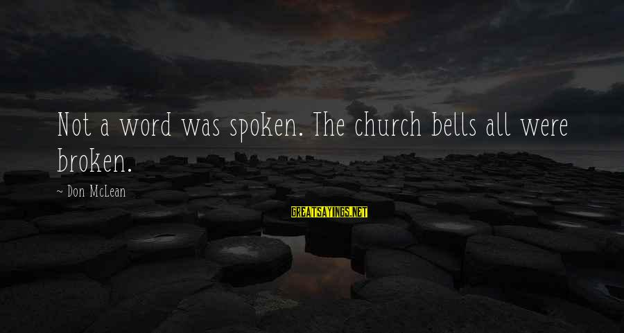 Don Mclean Sayings By Don McLean: Not a word was spoken. The church bells all were broken.