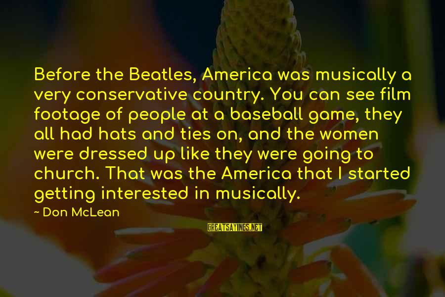 Don Mclean Sayings By Don McLean: Before the Beatles, America was musically a very conservative country. You can see film footage
