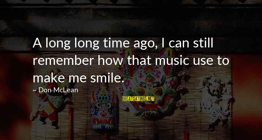Don Mclean Sayings By Don McLean: A long long time ago, I can still remember how that music use to make