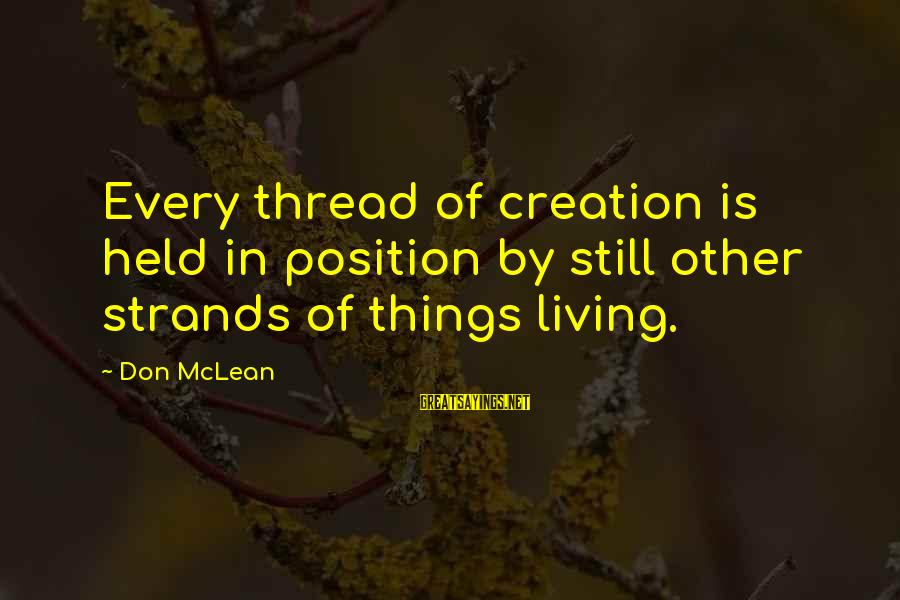 Don Mclean Sayings By Don McLean: Every thread of creation is held in position by still other strands of things living.
