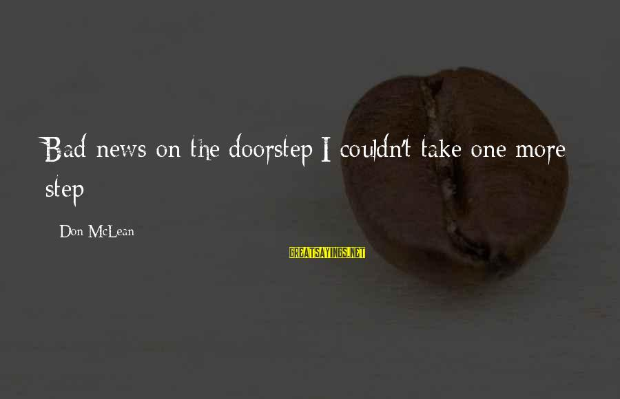 Don Mclean Sayings By Don McLean: Bad news on the doorstep;I couldn't take one more step
