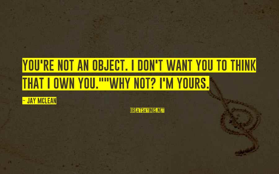 "Don Mclean Sayings By Jay McLean: You're not an object. I don't want you to think that I own you.""""Why not?"