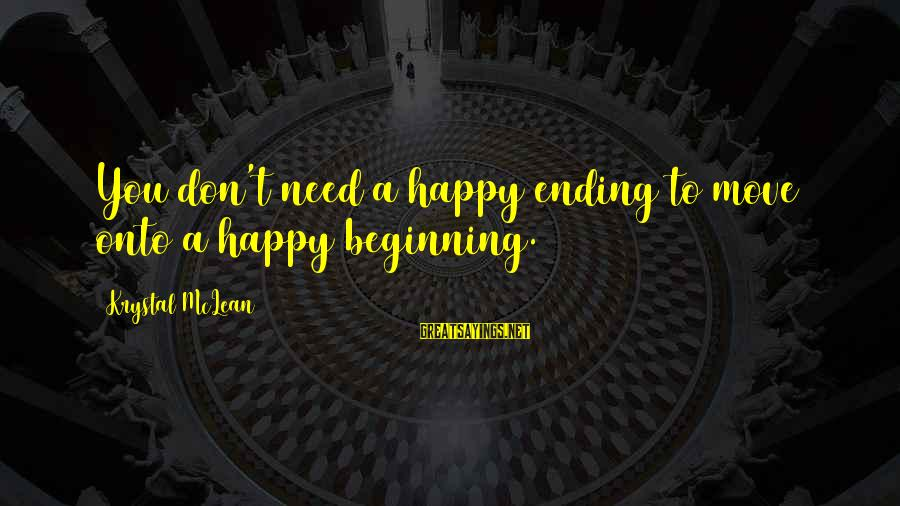Don Mclean Sayings By Krystal McLean: You don't need a happy ending to move onto a happy beginning.