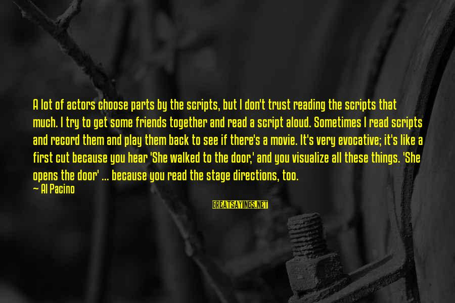 Don Trust Too Much Sayings By Al Pacino: A lot of actors choose parts by the scripts, but I don't trust reading the