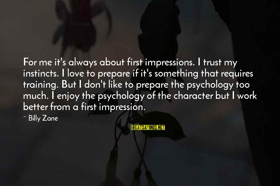 Don Trust Too Much Sayings By Billy Zane: For me it's always about first impressions. I trust my instincts. I love to prepare