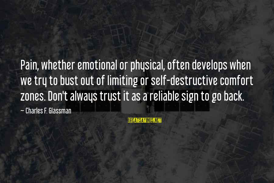 Don Trust Too Much Sayings By Charles F. Glassman: Pain, whether emotional or physical, often develops when we try to bust out of limiting