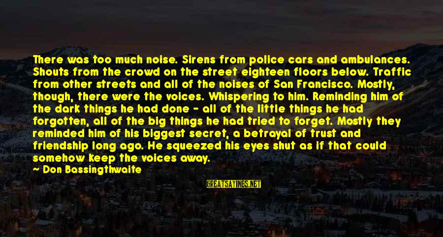 Don Trust Too Much Sayings By Don Bassingthwaite: There was too much noise. Sirens from police cars and ambulances. Shouts from the crowd