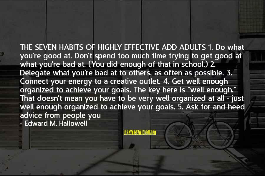 Don Trust Too Much Sayings By Edward M. Hallowell: THE SEVEN HABITS OF HIGHLY EFFECTIVE ADD ADULTS 1. Do what you're good at. Don't