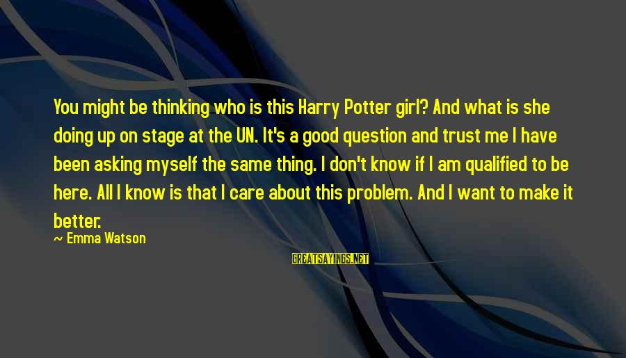 Don Trust Too Much Sayings By Emma Watson: You might be thinking who is this Harry Potter girl? And what is she doing