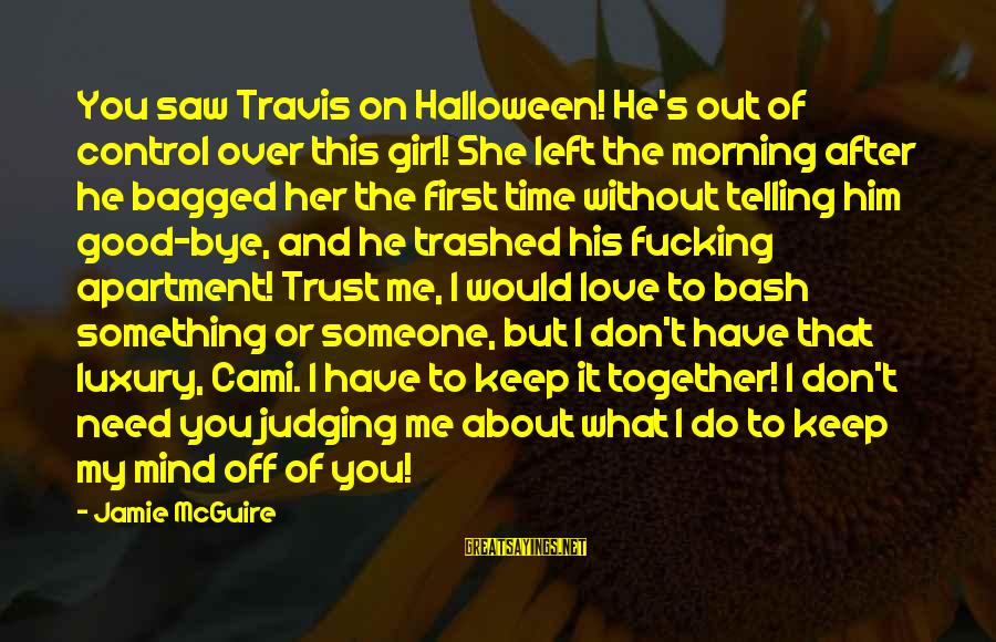 Don Trust Too Much Sayings By Jamie McGuire: You saw Travis on Halloween! He's out of control over this girl! She left the