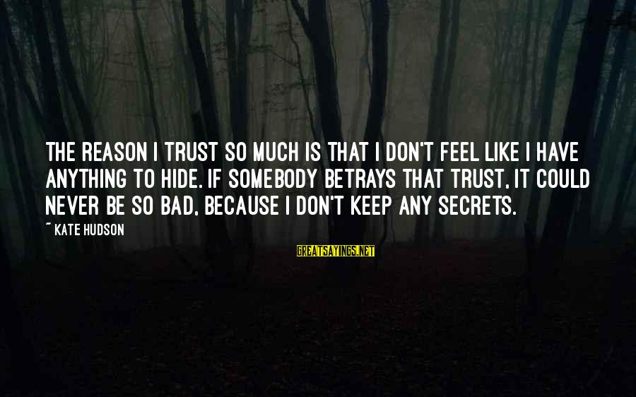 Don Trust Too Much Sayings By Kate Hudson: The reason I trust so much is that I don't feel like I have anything