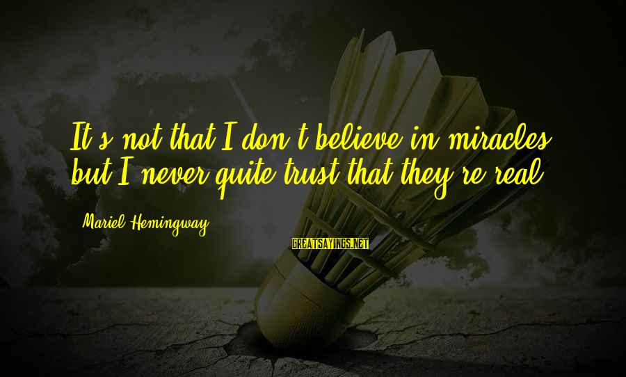 Don Trust Too Much Sayings By Mariel Hemingway: It's not that I don't believe in miracles, but I never quite trust that they're