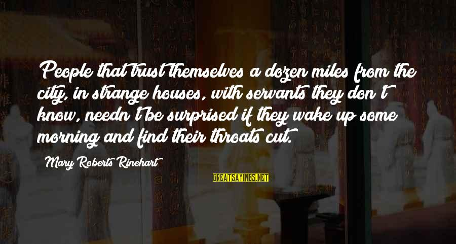 Don Trust Too Much Sayings By Mary Roberts Rinehart: People that trust themselves a dozen miles from the city, in strange houses, with servants