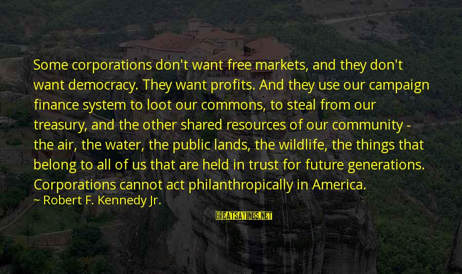 Don Trust Too Much Sayings By Robert F. Kennedy Jr.: Some corporations don't want free markets, and they don't want democracy. They want profits. And