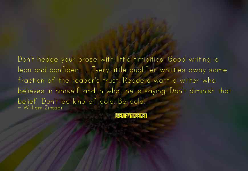 Don Trust Too Much Sayings By William Zinsser: Don't hedge your prose with little timidities. Good writing is lean and confident ... Every