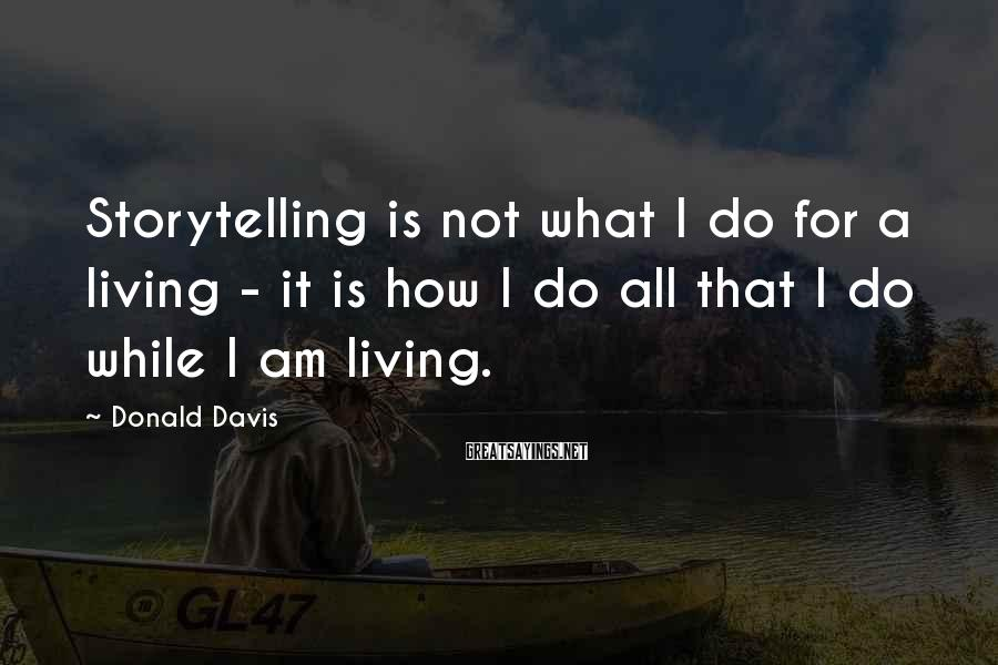 Donald Davis Sayings: Storytelling is not what I do for a living - it is how I do