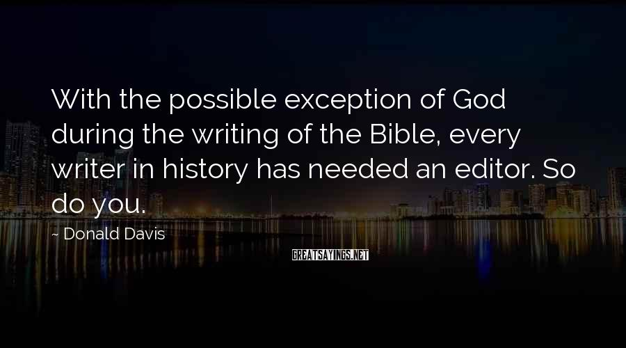 Donald Davis Sayings: With the possible exception of God during the writing of the Bible, every writer in