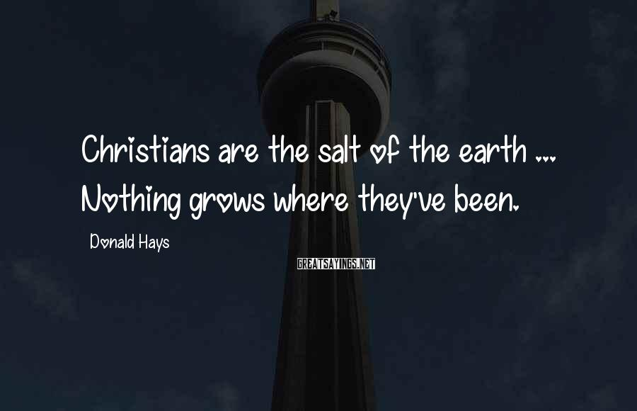 Donald Hays Sayings: Christians are the salt of the earth ... Nothing grows where they've been.