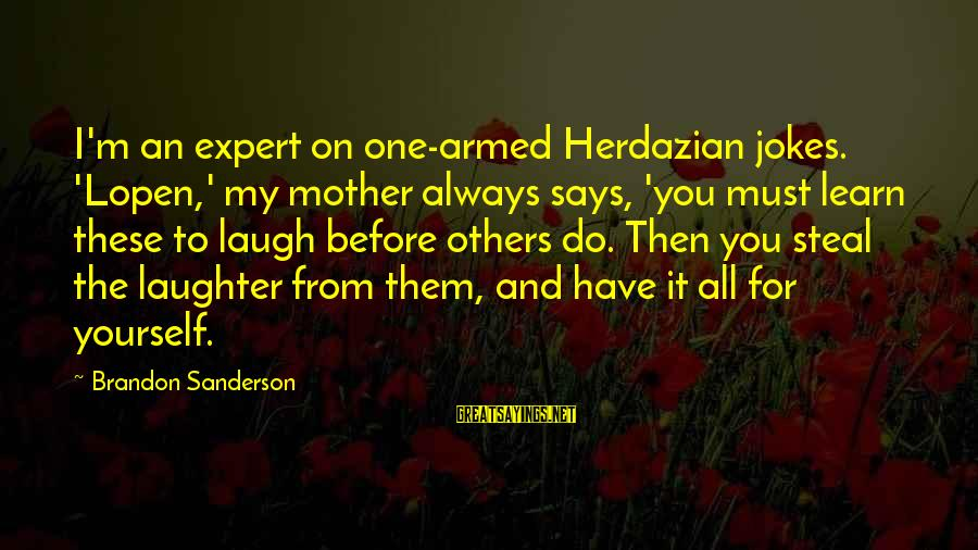 Donald Mckayle Sayings By Brandon Sanderson: I'm an expert on one-armed Herdazian jokes. 'Lopen,' my mother always says, 'you must learn