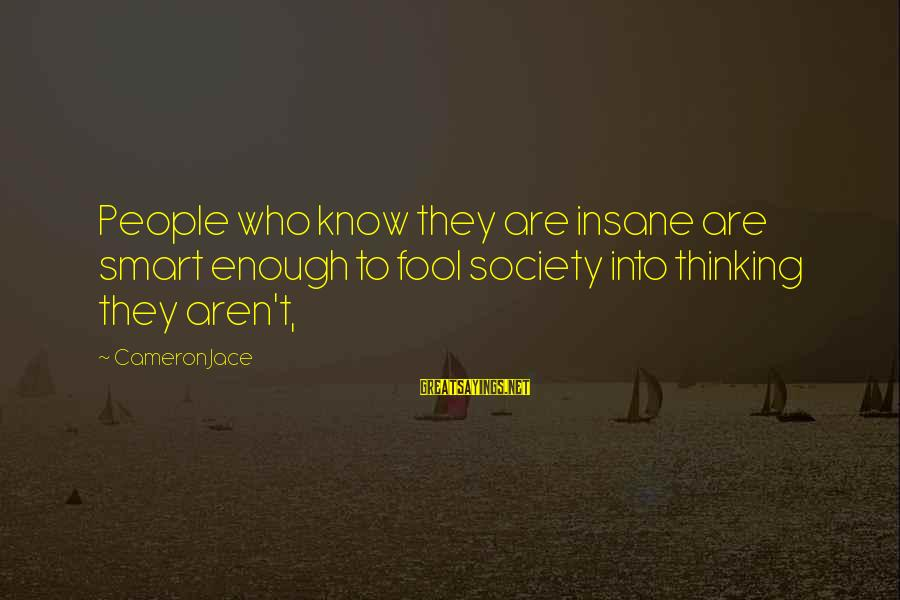 Donald Mckayle Sayings By Cameron Jace: People who know they are insane are smart enough to fool society into thinking they