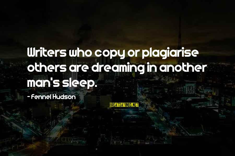 Done With Fake Friends Sayings By Fennel Hudson: Writers who copy or plagiarise others are dreaming in another man's sleep.