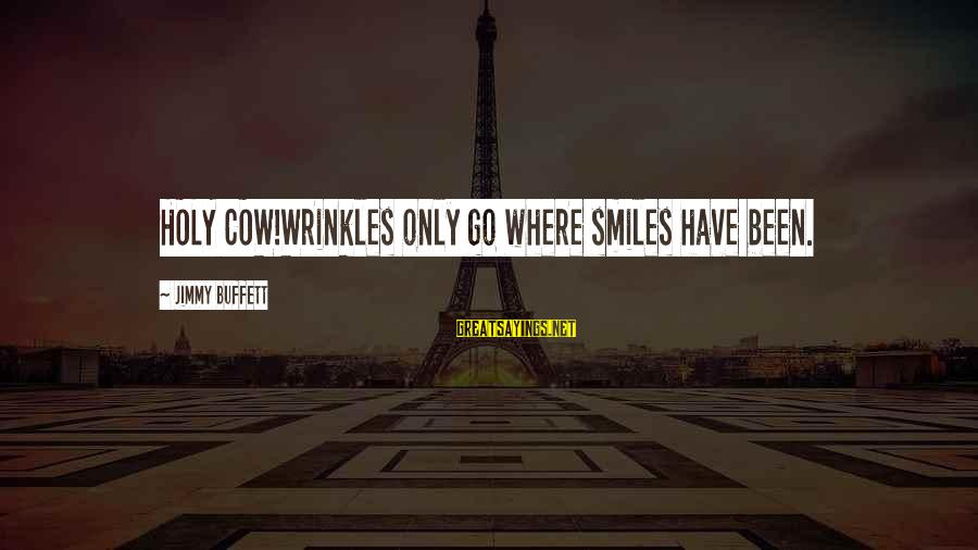 Done With Fake Friends Sayings By Jimmy Buffett: HOLY COW!Wrinkles only go where smiles have been.