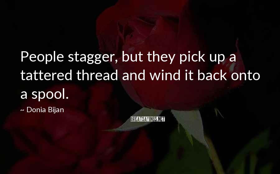 Donia Bijan Sayings: People stagger, but they pick up a tattered thread and wind it back onto a