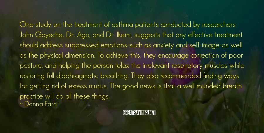 Donna Farhi Sayings: One study on the treatment of asthma patients conducted by researchers John Goyeche, Dr. Ago,