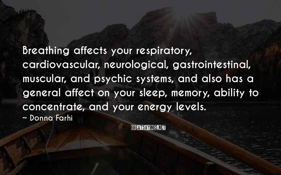 Donna Farhi Sayings: Breathing affects your respiratory, cardiovascular, neurological, gastrointestinal, muscular, and psychic systems, and also has a